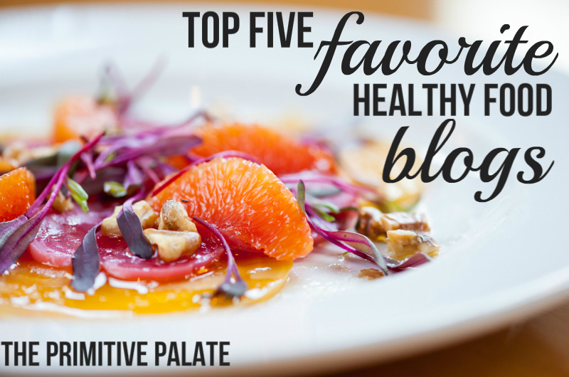 My top 5 favorite healthy food blogs the primitive palate 1 the domestic man russs blog is by far my favorite because his recipes are not trying to be something else its real food that real people eat and it forumfinder Gallery